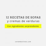 12 Recetas de sopas y cremas caseras de verduras